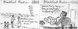 """Blackfoot Radio - 1869, Shuddup your pa can't hear the news!!!"" ""Blackfoot Radio - 1969, Yours truly here - say, is anybody listening???"""