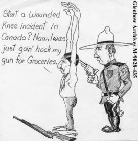 """Start a Wounded Knee incident in Canada?  Naw, I was just goin' hock my gun for Groceries.&..."